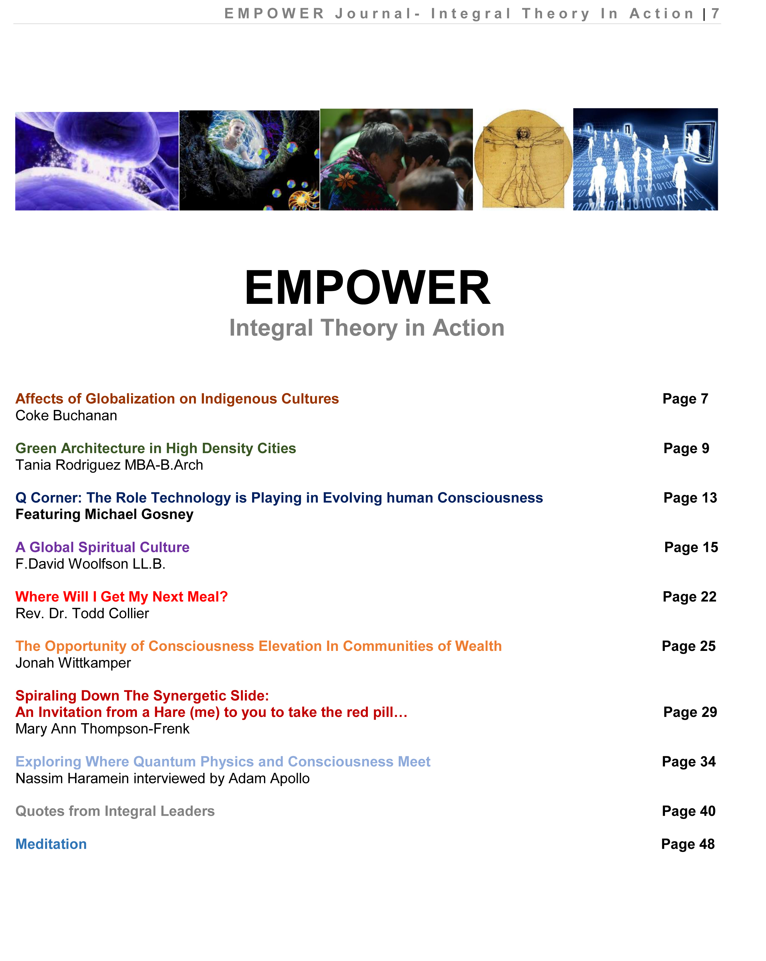 "Writers featured in ""Empower"" Journal include: Coke Buchanan, Tania Rodriguez MBA-B.Arch, Michael Gosney, F. David Woolfson LL.B., Rev. Dr. Todd Collier, Jonah Wittkamper, Mary Ann Thompson-Frenk, Nassim Haramein - interviewed by Adam Apollo"